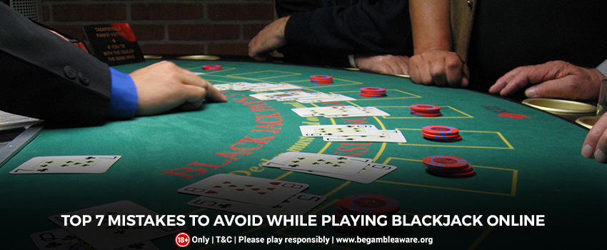 Top 7 Mistakes To Avoid While Playing Blackjack Online