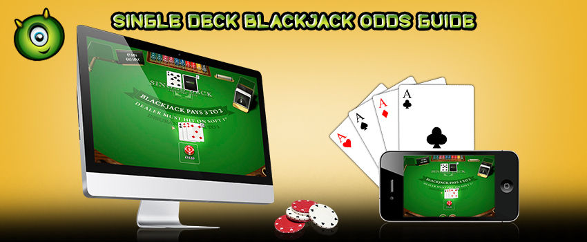 A Quick Guide on Single Deck Blackjack Odds