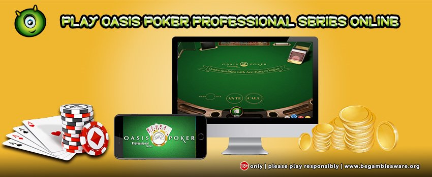 How to Play Oasis Poker Professional Series Online?