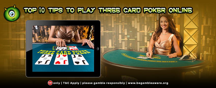 Top 10 Tips to Play Three Card Poker Online