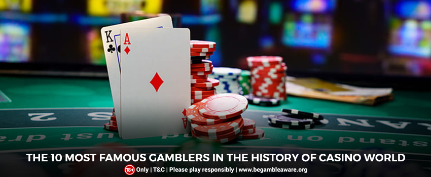 The 10 Most Famous Gamblers In The History of Casino World