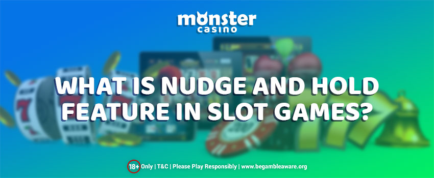 What Is The Nudge And Hold Feature In Slot Games?