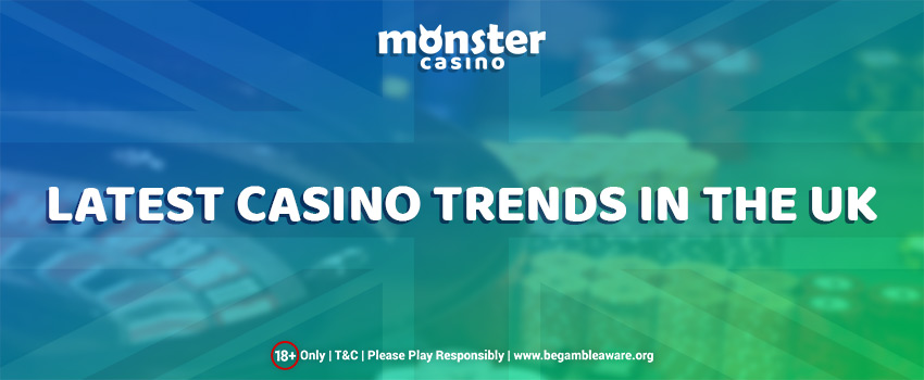 Acquaint Yourself with All the Latest Casino Trends in the UK